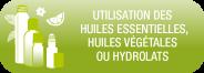 utilisation des   huiles essentielles, huiles végétales ou hydrolats