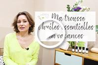 Vidéo : Ma trousse d'huiles essentielles pour un été serein