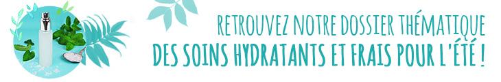 Dossier : Soins visage et corps hydratants et frais pour l'été