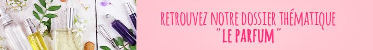 """Découvrez notre dossier """"Le Parfum"""""""
